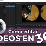 ¿Cómo editar vídeos de 360 grados?